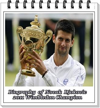 Biography of Novak Djokovic 2011 Wimbledon Champion